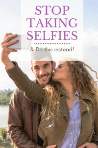 STOP TAKING SELFIES and do this instead