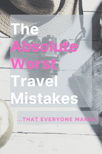The Absolute Worst Travel Mistakes